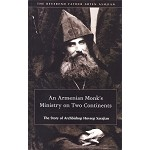 An Armenian Monk's Ministry on Two Continents: The Story of Archbishop Hovsep Sarajian