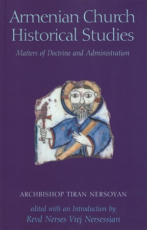 Armenian Church Historical Studies: Matters of Doctrine and Administration