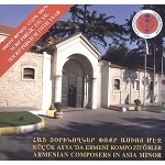 Armenian Composers in Asia Minor CD