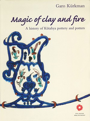 Magic of Clay and Fire: A History of Kütahya Pottery and Potters