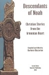Descendants of Noah: Christian Stories from the Armenian Heart